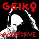Geiko: Aggressive