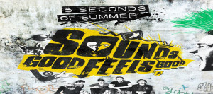 5 seconds of summer sounds good feels good